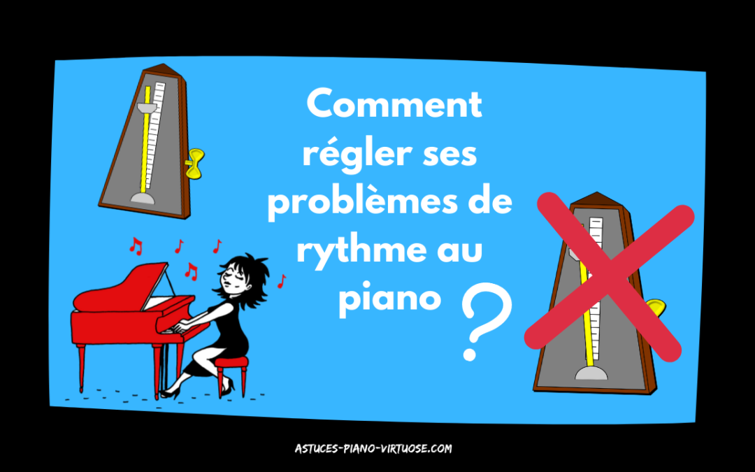 COMMENT RÉGLER SES PROBLÈMES DE RYTHME AU PIANO?