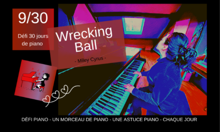 9/30 Wrecking Ball – Un morceau et une astuce piano