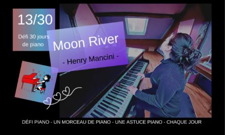 13/30 Moon River – Un morceau et une astuce piano
