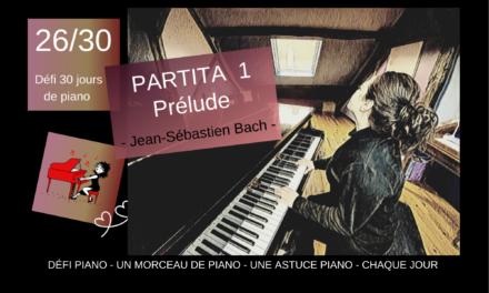 26/30  Partita 1 – Prélude – Un morceau et une astuce