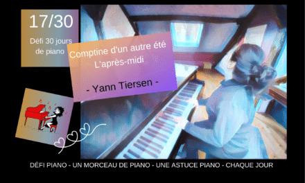 17/30 COMPTINE D'UN AUTRE ÉTÉ + une astuce de piano