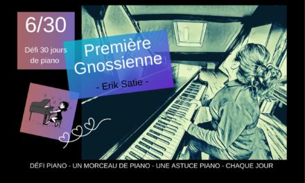 6/30 Première Gnossienne – un morceau et une astuce piano