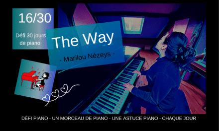 16/30 The Way – un morceau et une astuce piano